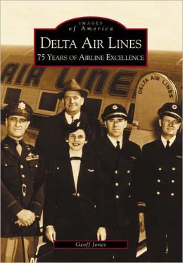 Delta Air Lines: 75 Years of Airline Excellence (Images of America Series)