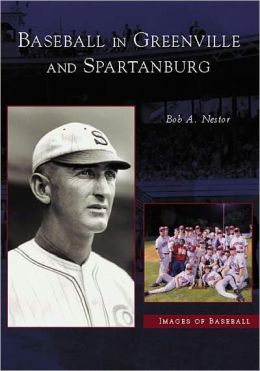 Baseball in Greenville and Spartanburg, South Carolina (Images of Baseball Series)