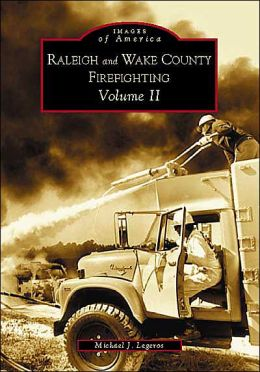Raleigh and Wake County Firefighting, North Carolina (Images of America Series)