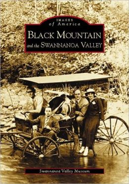 Black Mountain and the Swannanoa Valley, North Carolina (Images of America Series)