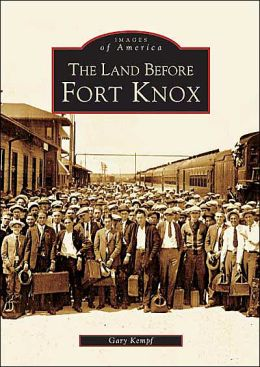 The Land Before Fort Knox, Kentucky (Images of America Series)