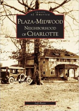 Plaza-Midwood Neighborhood of Charlotte(Images of America Series)