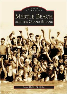 Myrtle Beach and the Grand Strand, South Carolina (Images of America)