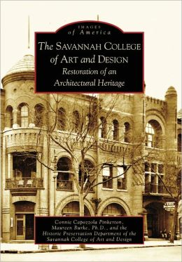 The Savannah College of Art and Design: Restoration of an Architectural Heritage (Images of America Series)