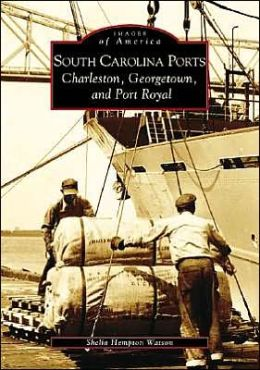 South Carolina Ports: Charleston, Georgetown, and Port Royal (Images of America Series)