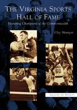 The Virginia Sports Hall of Fame: Honoring Champions of the Commonwealth (Images of Sports Series)