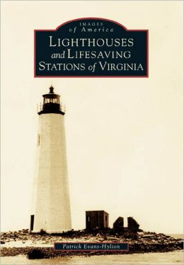 Lighthouses and Lifesaving Stations of Virginia (Images of America Series)