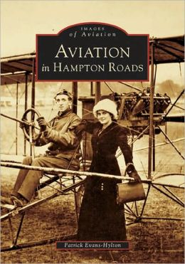 Aviation in Hampton Roads, Virginia (Images of Aviation Series)
