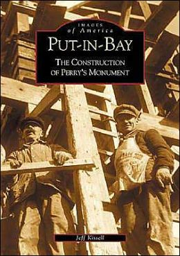 Put-in-Bay: The Construction of Perry's Monument, Ohio (Images of America Series)