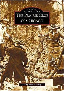 Prairie Club of Chicago, Illinois (Images of America Series)