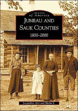 Juneau and Sauk Counties: 1850-2000 Wisconsin (Images of America Series)