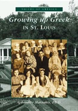 Growing up Greek in St. Louis, Missouri ( Voices of America Series)