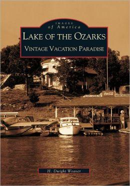 Lake of the Ozarks, Missouri: Vintage Vacation Paradise (Images of America Series)