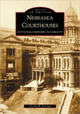 Nebraska Courthouses: Contention, Compromise and Community (Images of America)