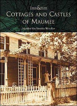 Cottages and Castles of Maumee, Ohio (Then and Now Series)