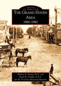 Grand Haven Area, Michigan: 1860-1960 (Images of America Series)