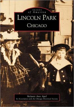 Lincoln Park Chicago, Illinois (Images of America Series)
