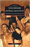 Cincinnati on Field and Court: The Sports Legacy of Queen City (Images of Sports Series)