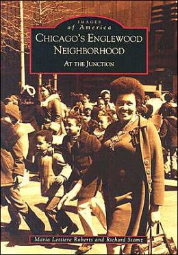 Chicago's Englewood Neighborhood: At the Junction Illinois(Images of America Series)