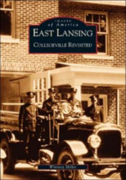East Lansing, Michigan: Collegeville Revisited (Images of America Series)