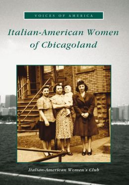 Italian-American Women in Chicagoland, Illinois (Voices of America Series)