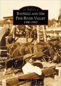 Bayfield and the Pine River Valley, Colorado: 1860-1960 (Images of America Series)
