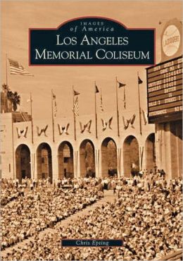 Los Angeles Memorial Coliseum (Images of America Series)