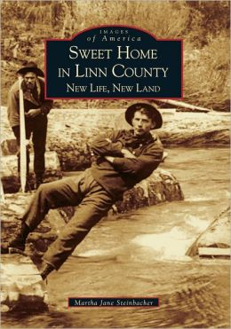 Sweet Home in Linn County: New Life, New Land (Images of America Series)