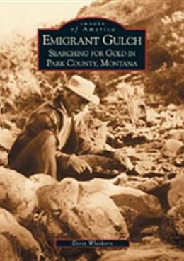 Emigrant Gulch: Searching for Gold in Park County, Montana (Images of America Series)