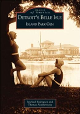 Detroit's Belle Isle, Michigan: Island Park Gem (Images of America Series)
