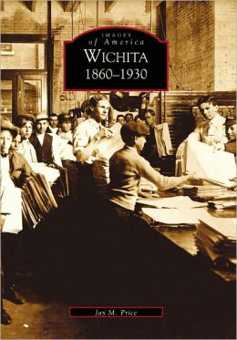 Wichita: 1860-1930 Kansas (Images of America Series)