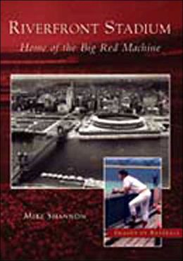 Riverfront Stadium: Home of the Big Red Machine,Ohio (Images of Baseball Series)