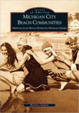 Michigan City Beach Communities: Sheridan, Long Beach Duneland, Michiana Shores, Indiana (Images of America Series)