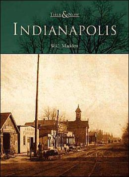 Indianapolis, Indiana (Then and Now Series)