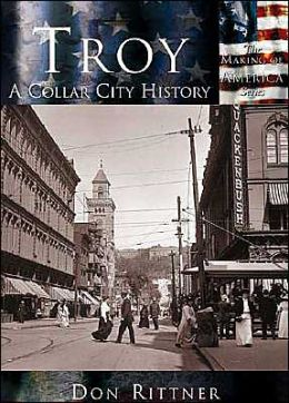 Troy, New York: A Collar City History