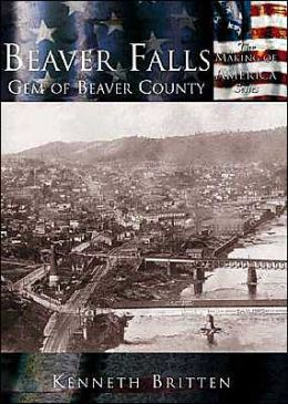 Beaver Falls: Gem of Beaver County, Pennsylvania (Making of America Series)