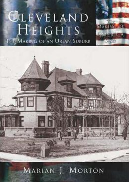Cleveland Heights: The Making of an Urban Suburb (Making of America Series)