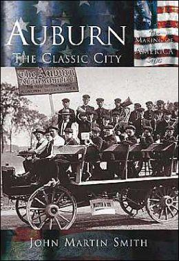 Auburn:The Classic City, Indiana (Making of America Series)