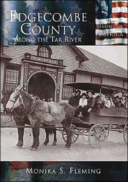 Edgecombe County: Along the Tar River, North Carolina (Making of America Series)