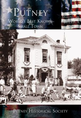 Putney: World's Best Known Small Town (Making of America Series)