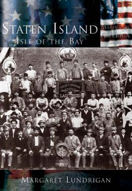 Staten Island: Isle of the Bay (Making of America Series)