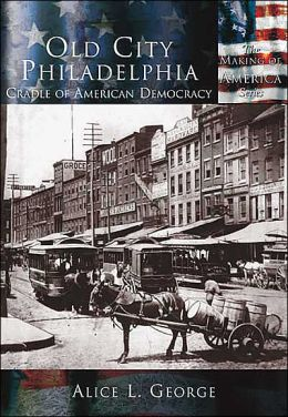 Old City Philadelphia, Cradle of America, Pennsylvania (Making of America Series)