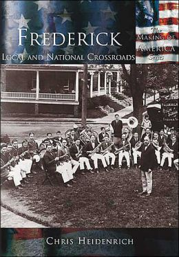 Frederick: Local and National Crossroads, Maryland (Making of America Series)
