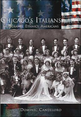 Chicago's Italians: Immigrants, Ethnics, Americans (Making of America Series)
