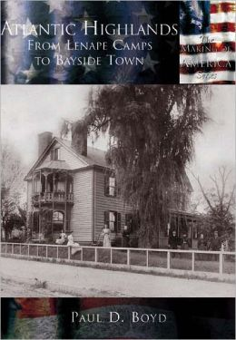 Atlantic Highlands, New Jersey: From Lenape Camps to Bayside Town (Making of America Series)