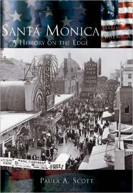 Santa Monica: A History on the Edge (Making of America Series)