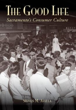 The Good Life: Sacramento's Consumer Culture