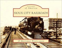 Sioux City Railroads, Iowa (Postcards of America Series)
