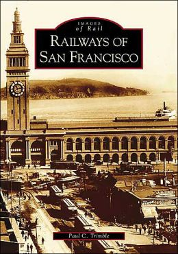 Railways of San Francisco (Images of Rail Series)