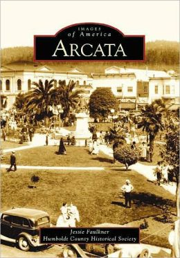 Arcata, California (Images of America Series)